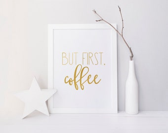 "PRINTABLE Art ""But First Coffee"" Typography Art Print Gold Foil Art Print Gold Kitchen Kitchen Art Print Kitchen Wall Art Home Decor"