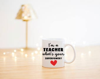 I'm A Teacher What's Your Superpower Mug- Teacher Appreciation Gift- Thank You Teacher Gift- Teacher Gift- Teacher Coffee Mug