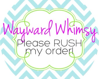 Wayward Whimsy please rush my order!