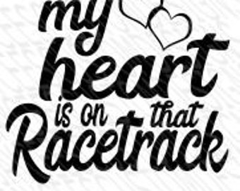 my heart is on that racetrack svg, png, eps, dfx, pdf INSTANT DOWNLOAD