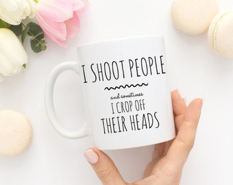 Photographer Coffee Mug - I Shoot People and Sometimes I Crop Off Their Heads