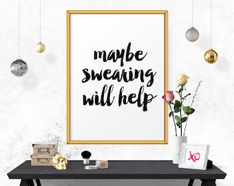 Typography Print, Maybe Swearing Will Help Quote, Art Print, Funny Quote, Typography Quote, Black And White, Office Wall Art