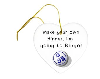Bingo Player Make Your Own Dinner I'm Going To BINGO Ceramic Hanging Heart Ornament