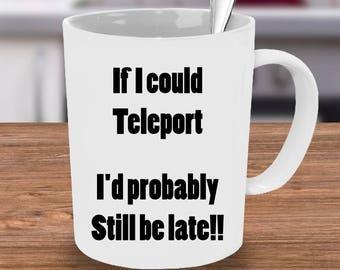 Always Late Mug, Teleport Mug, Custom Mug, Teleport coffee mug, unique mug, calligraphy mug, Always Late Mug,  Funny Mug, Unique Mug, Late