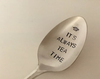 It's Always Tea Time - Hand Stamped Vintage Spoon for tea lovers