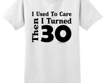 I Used To Care Then I Turned 30 Funny Birthday T-Shirt 2000 - BE-218