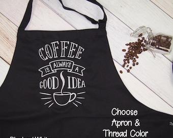 Coffee is Always Apron - Embroidered Apron - Christmas Gift Kitchen Apron - Womens Apron - Funny Apron - Bakers Apron - Housewarming Gift