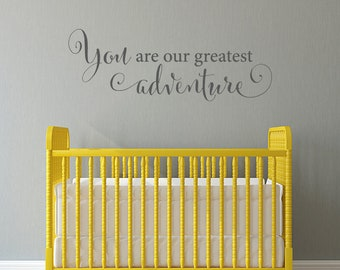 You are our greatest adventure Decal - Nursery Wall Art - Baby Decor