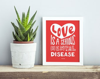 Funny Love Art, Plato Quote, Wall Art, Funny Love Gift, Wall Art Living Room Print, Love is a Serious Mental Disease