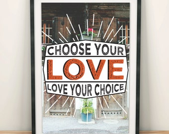 Choose your love. Love your Choice - Positivity Typography Poster, Motivational quote, Positive, Present, Bold Type, Rustic Switzerland