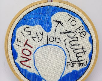 Wall Art, Modern Embroidery, Indy Decor, Feminist Art, It is not my job to BE PRETTY for you