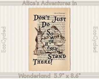Alice in Wonderland White Rabbit Don't Just Do Something Stand There, Lewis Carroll Vintage Upcycled Dictionary Art Print book lover gift