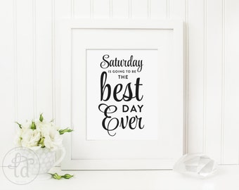Saturday is going to be the best day ever Wedding Sign - Digital File - Print at Home - INSTANT DOWNLOAD