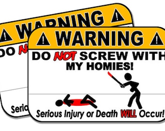 "Do Not Screw with my Homies!  2 pack  Funny Warning Stickers for Vehicles, Tool Boxes, Lunch Boxes, Bumper Stickers,  each is 4"" wide"