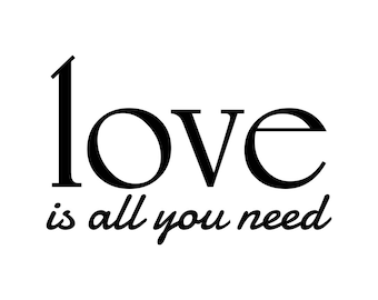 Love is all you need Phrase Sign Word Graphics SVG Dxf EPS Png Cdr Ai Pdf Vector Art Clipart instant download Digital Cut Print File Cricut