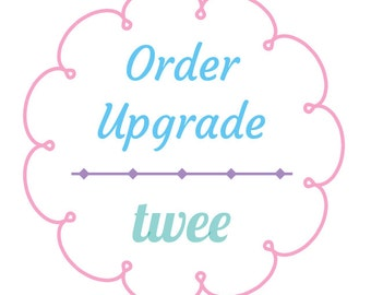 Order Upgrade for Customized Twee Orders