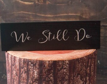 We Still Do Sign   Black And White Decor   Wood Wedding Sign   Vow Renewal Gift   Wedding Gift   Romantic Gift For Wife   Xmas Gift For Wife