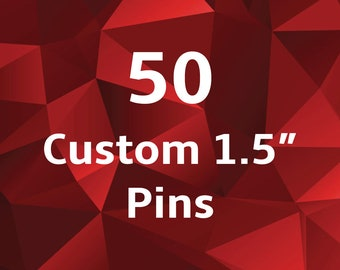 1.5 Inch Custom Buttons - Pins. Set of 50. Wedding Favors. Party Favors. Business or Band Promotion. Pinback Badges.