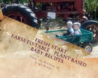 Fresh Start :  Farm-to-Table, Plant-Based Baby Recipes    by Erika Lee Krebs