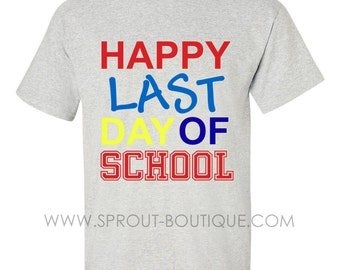 Happy Last Day of School Tee - Youth and Adult Sizes