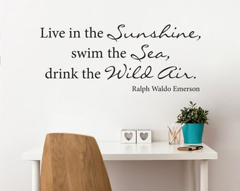 Live in the Sunshine swim the Sea drink the Wild Air Decal - Ralph Waldo Emerson Quote Wall Decal