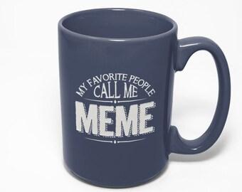 Meme Etched Mug, My Favorite People Call Me Meme Etched Mug