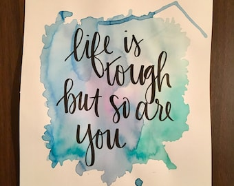 Life is Tough but so are you Watercolor Painting
