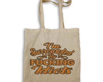 I Am Surrounded By F****** Idiots Tote bag s173r