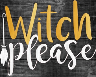 Witch Please, Witch, Broom, Halloween Svg,Dxf,Png,Jpeg