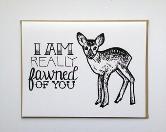 I Am Really FAWNed of You - Hand Lettered Greeting Card