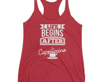 Life Begins After Cappuccino Women's Racerback Tank