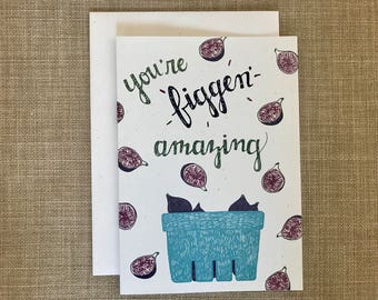 You're Figgen' Amazing! - Friendship Card, Thank You Card, Anytime Card, Just Because, Punny Card