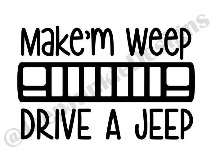 Make'm Weep, Drive a Jeep XJ Vinyl Decal