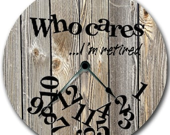 """WHO CARES I'm Retired Wall Clock - Grain Grey Board Printed Image - Large 10.5"""" Wall Clock - Round Wall Clock - Home Decor - 7126"""