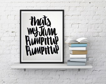 That's my jam, pump it up, pump it up. Fun calligraphy art print for home or office.