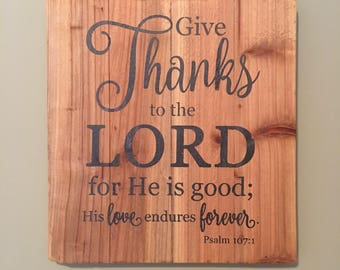 Handmade Wood Wall Art Sign - Give Thanks to the Lord for He is Good.  Psalm 107:1