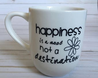 Happiness Is A Mood, Not A Destination Mug