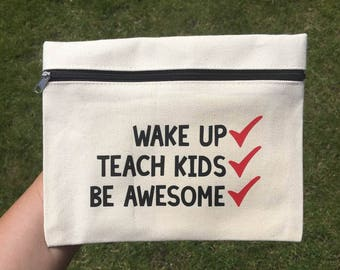 Wake Up | Teach Kids | Be Awesome | Pencil Case | Bag | Teacher | Gift | Teaching Assistant | Thank you | Storage | Appreciation | For Her