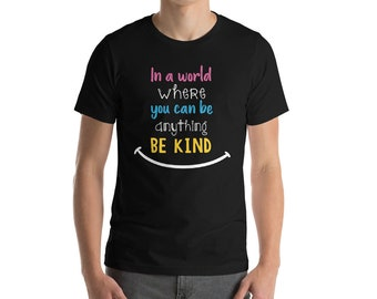 Be Kind Shirt - In a World Where You Can Be Anything Be Kind - Stop Bullying - Anti Bullying Shirt - Be Kind -Kindness Shirt - Kind Shirt