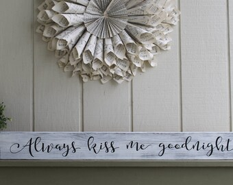 Always Kiss Me Goodnight, Always Kiss Me Goodnight Sign, Love Quote, Wedding Decor, Wedding Gift, Housewarming Gift, Love Quote Sign, Love