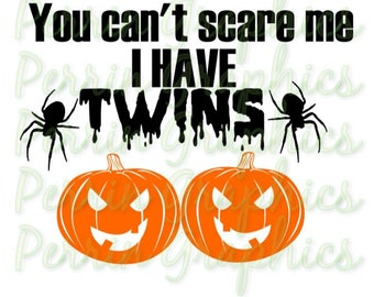 You Can't Scare Me I Have TWINS SVG cut file