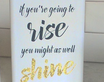 If you're going to rise, you might as well shine - Mini Wood Sing; inspirational sign