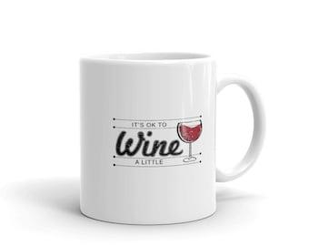 A Little Wine Coffee Mug, It's Ok To Wine A Little