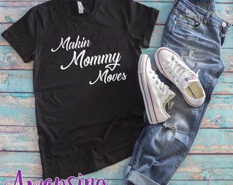 Makin Mommy Moves T Shirt, Making Mommy Moves, Mommy Moves, Mommy Shirts, Graphics Tee, Statement Shirt, Funny Mom Shirts, Funny Womens Tee