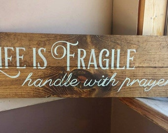 Life is Fragile, Handle with Prayer sign