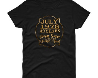 July 1978 40 Years Of Being Classy Sassy And A Bit Smart Assy Women's T shirt, 40th Birthday Shirt