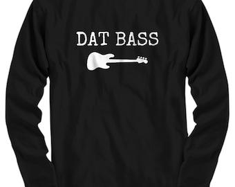 Funny Bass Shirt - Bass Guitar Gift - Bass Player, Bassist Present - Dat Bass - Long Sleeve Tee