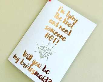 I'm tying the knot and need someone HOT! Will you be my bridesmaid? A6 Foiled Bridesmaid Proposal Greeting Card.