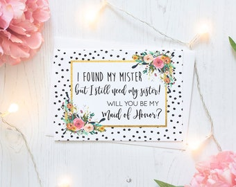 I found my mister but I still need my sister! Will you be my Maid of Honor? Bridesmaid Card - Maid of Honor, Matron of Honor, Proposal Card