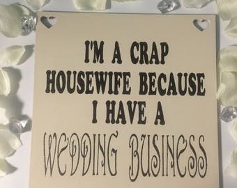 Personalised I'm a crap housewife because I have a 'name of' business